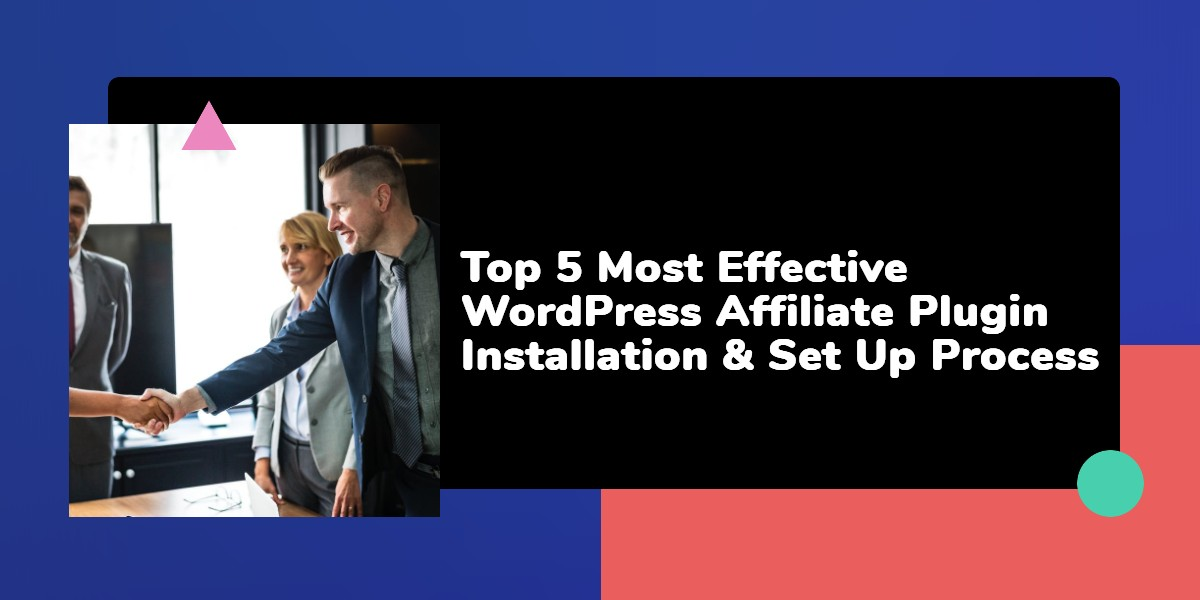 Top 5 Most Effective WordPress Affiliate Plugin Installation & Set Up Process