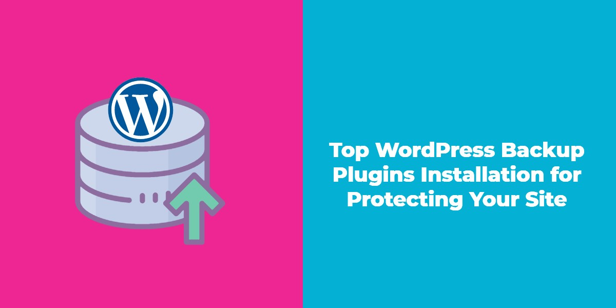 Top WordPress Backup Plugins Installation for Protecting Your Site