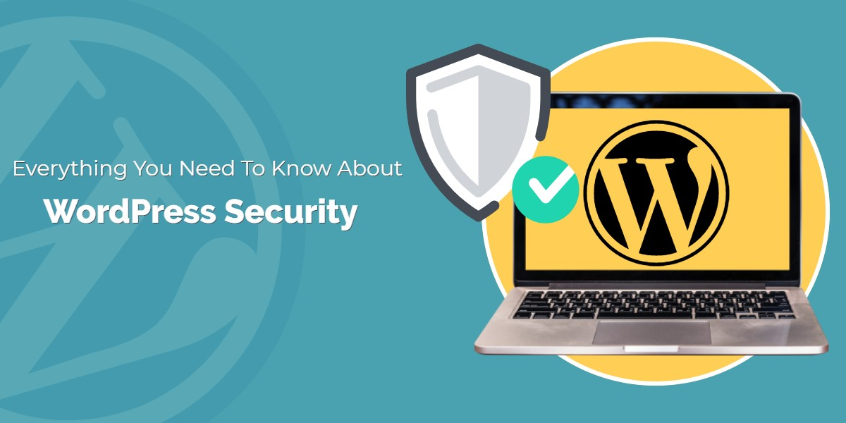 Everything You Need To Know About WordPress Security