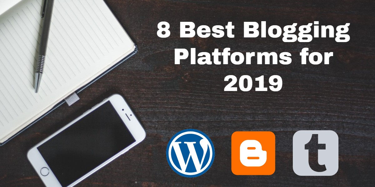 8 Best Blogging Platforms for 2019