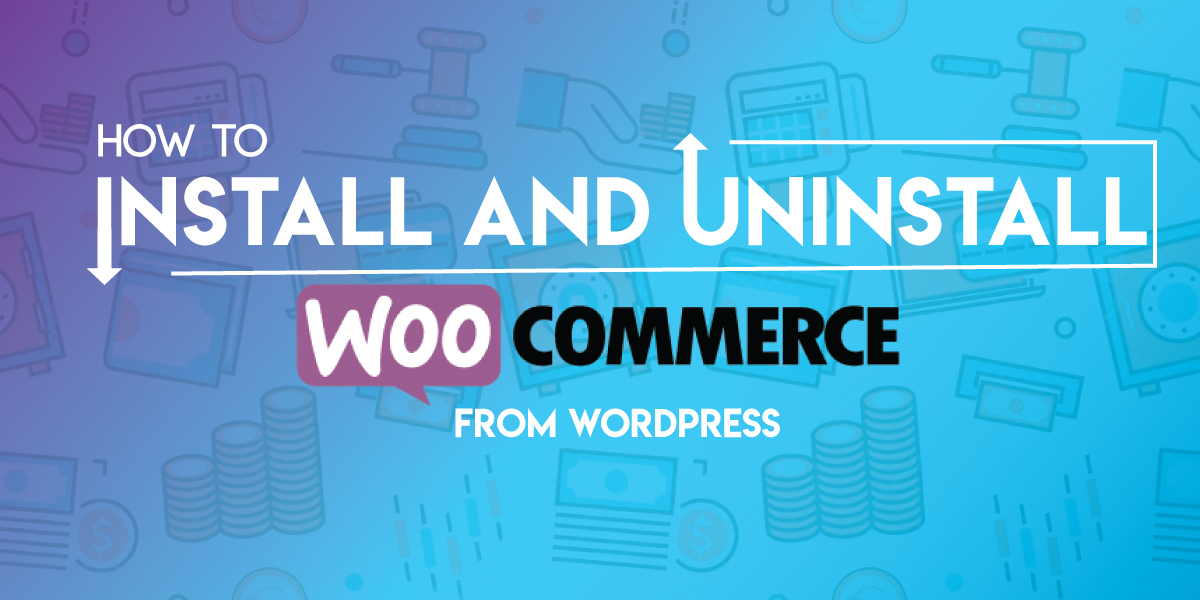 How to Install and Uninstall WooCommerce from WordPress